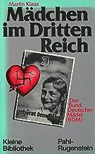 Mädchen im Dritten Reich: Der Bund Deutscher Mädel (BDM) (Kleine Bibliothek)