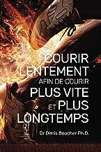 Courir lentement afin de courir plus vite et plus longtemps: Développez une endurance exceptionnelle (French Edition)