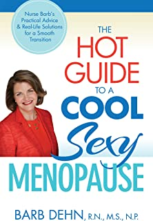 The Hot Guide to a Cool, Sexy Menopause: Nurse Barb's Practical Advice & Real-Life Solutions for a Smooth Transition