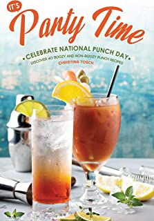 It's Party Time! - Celebrate National Punch Day: Discover 40 Boozy and Non-Boozy Punch Recipes