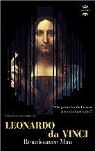 Leonardo da Vinci: Renaissance Man. The Entire Life Story. Biography, Facts & Quotes (Great Biographies Book 32)