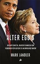 Alter ego's: Hillary Clinton, Barack Obama en hun verborgen strijd om de Amerikaanse macht