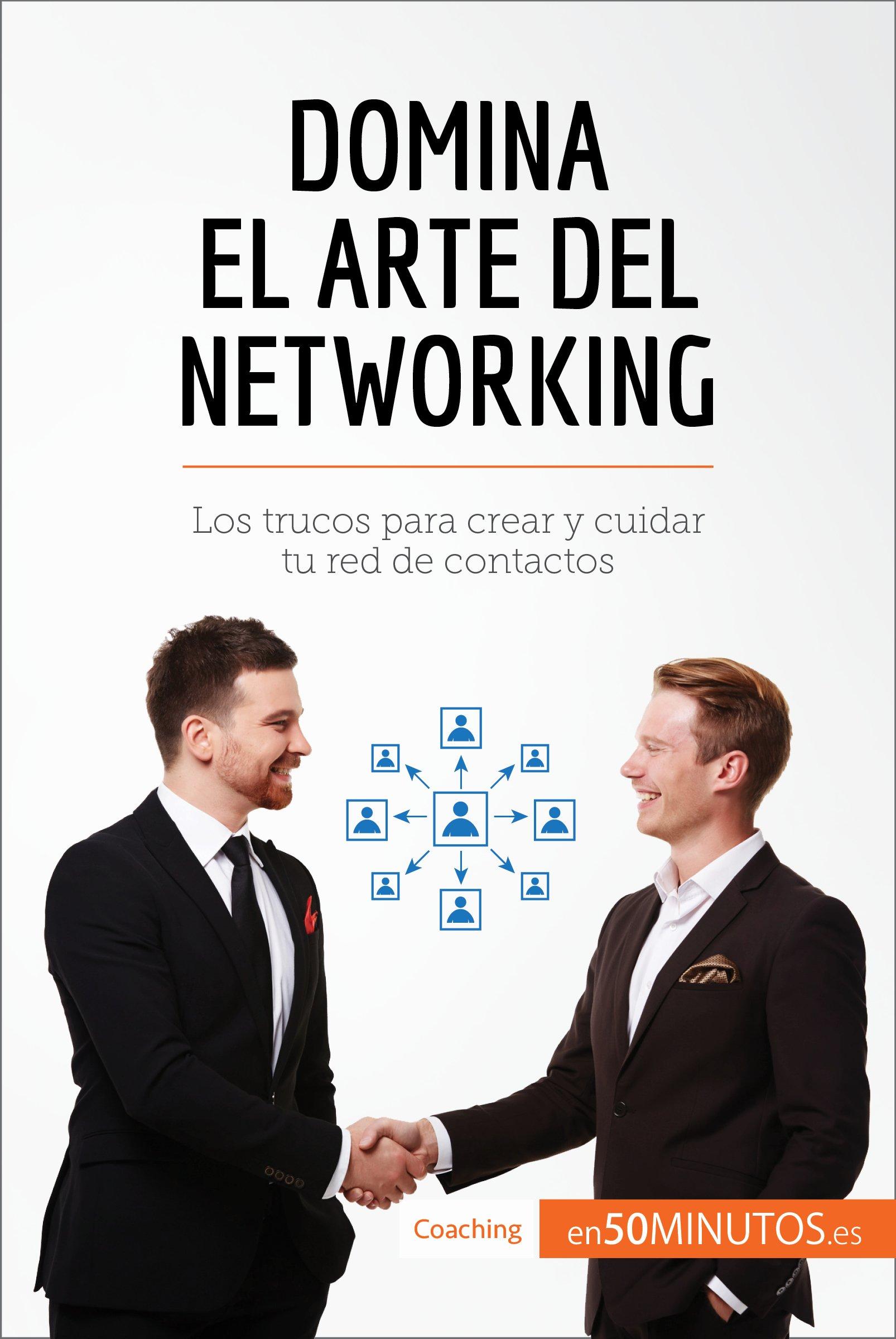 Domina el arte del networking: Los trucos para crear y cuidar tu red de contactos (Coaching) (Spanish Edition)
