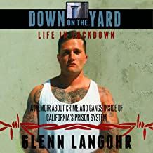 Down on the Yard: A Memoir About Crime and Gangs Inside the California Prison System, Life in Lockdown