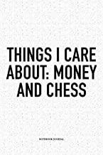 Things I Care About: Money And Chess: A 6x9 Inch Matte Softcover Diary Notebook With 120 Blank Lined Pages And A Funny Sports and Strategy Board Gaming Cover Slogan