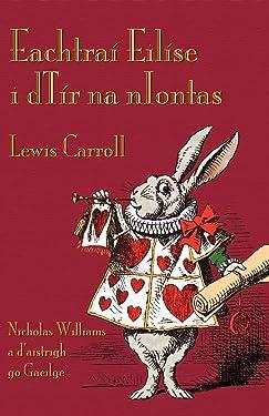 Eachtraí Eilíse i dTír na nIontas (Alice's Adventures in Wonderland in Irish) (Irish Edition)