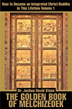 The Golden Book of Melchizedek: How to Become an Integrated Christ/Buddha in This Lifetime Volume 1