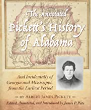 The Annotated Pickett's History of Alabama: And Incidentally of Georgia and Mississippi, from the Earliest Period