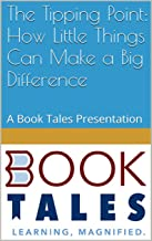 The Tipping Point: How Little Things Can Make a Big Difference: A Book Tales Presentation