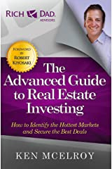The Advanced Guide to Real Estate Investing: How to Identify the Hottest Markets and Secure the Best Deals (Rich Dad's Advisors (Paperback)) Kindle Edition