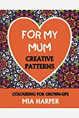 For My Mum: Creative Patterns, Colouring for Grown-Ups Paperback