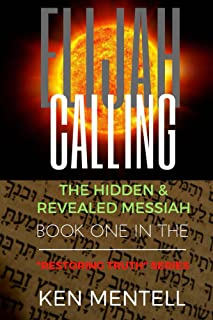 The Elijah Calling: The Hidden & Revealed Messiah! (Restoring Truth Book 1)