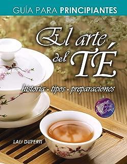 El arte del té: Historia, tipos y preparaciones (Spanish Edition)