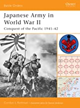 Japanese Army in World War II: Conquest of the Pacific 1941–42 (Battle Orders Book 9)