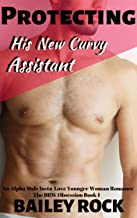 Protecting His New Curvy Assistant: An Alpha Male Insta-Love Younger Woman Romance (The BBW Obsession Book 1)