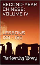 The Learning Library: Second-Year Chinese, Volume IV: Lessons 136 - 180