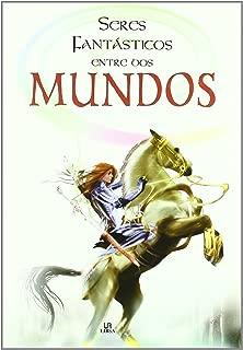 Seres fantasticos entre dos mundos / Fantastic Beings Between Two Worlds (Seres Fantasticos / Fantastic Beings) (Spanish Edition)