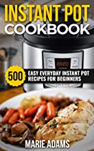 Instant Pot Cookbook: 500 Easy Everyday Instant Pot Recipes for Beginners (Quick and Easy Recipe Books Book 1) PDF