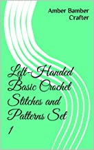 Left-Handed Basic Crochet Stitches and Patterns Set 1 (Left-Handed Crochet Stitches and Patterns)