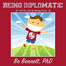 Being Diplomatic: Book Six in the Life Mastery Course