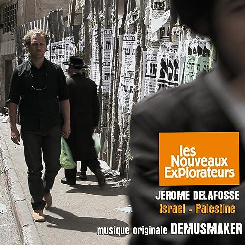 Les nouveaux explorateurs: Jérome Delafosse en Israël et Palestine (Musique originale du film)