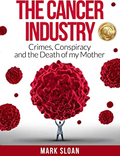 The Cancer Industry: Crimes, Conspiracy and The Death of My Mother (English Edition)