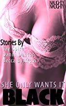 SHE ONLY WANTS IT BLACK: Interracial Erotic Story Collection