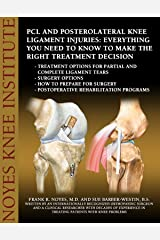 PCL and Posterolateral Knee Ligament Injuries: Everything You Need to Know to Make the Right Treatment Decision: Treatment options for partial and complete ligament tears - Surgery options-How to pre Kindle Edition