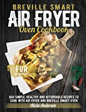 Breville Smart Air Fryer Oven Cookbook for Beginners: 600 Simple, Healthy and Affordable Recipes to Cook with Air Fryer an...