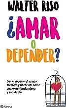 ¿Amar o depender? (Edición mexicana): Cómo superar el apego afectivo y hacer delamor una experiencia plena y saludable (Spanish Edition)