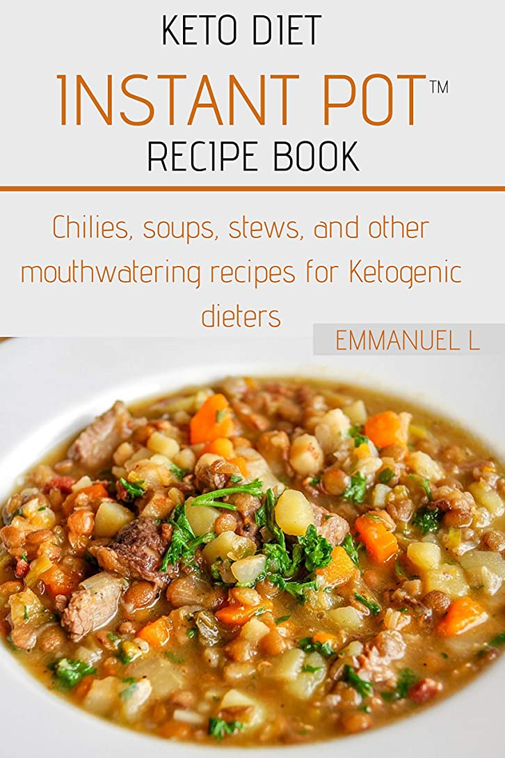 Keto Diet Instant Pot? Recipe Book: chilies, soups, stews, and other mouthwatering recipes for Ketogenic dieters (English Edition)