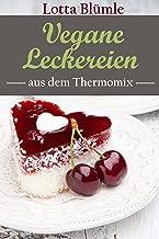 REZEPTE FÜR DEN THERMOMIX / VEGAN: Vegane Leckereien (Thermomix Rezepte, Vegan, Vegetarisch, Backen, Kuchen, Torte, Muffins) (German Edition)