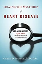 Solving the Mysteries of Heart Disease: Life-Saving Answers Ignored by the Medical Establishment