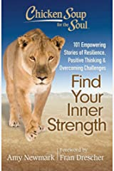 Chicken Soup for the Soul: Find Your Inner Strength: 101 Empowering Stories of Resilience, Positive Thinking, and Overcoming Challenges Kindle Edition