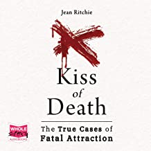 Kiss of Death: True Cases of Fatal Attraction