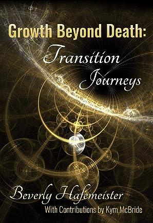 Growth Beyond Death: Transition Journeys (English Edition)