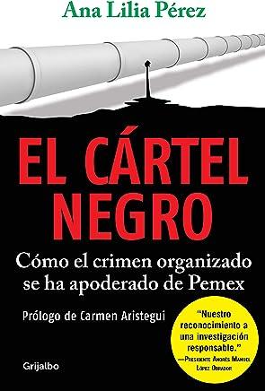 Cártel negro, El: Cómo el crimen organizado se ha apoderado de Pemex