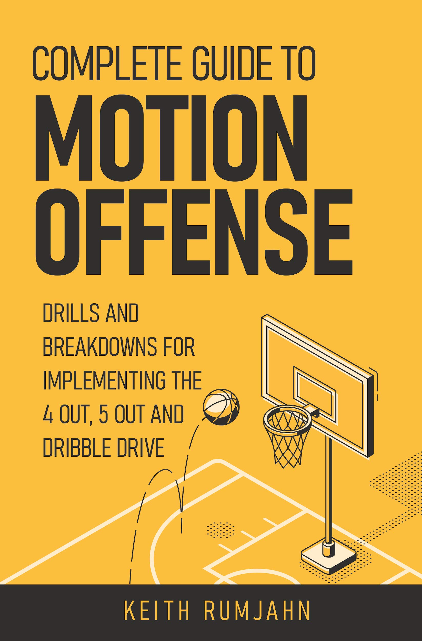 Complete Guide To Motion Offense: Implementing The 5 Out, 4 Out Or Dribble Drive. (English Edition)