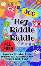 Hey Riddle Riddle: 300 Awesome Puzzles, Brain Teasers and Questions for Whole Family Fun