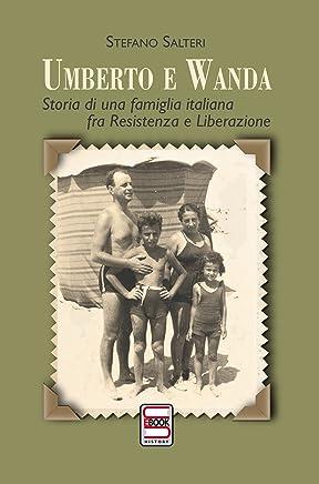 Umberto e Wanda: Storia di una famiglia italiana fra Resistenza e Liberazione (History Vol. 1)