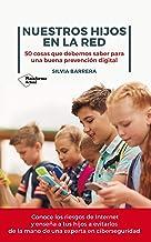 Nuestros hijos en la red/ Our Children Online: 50 Cosas Que Debemos Saber Para Una Buena Prevención Digital/ 50 Things We Must Know for Good Digital Prevention