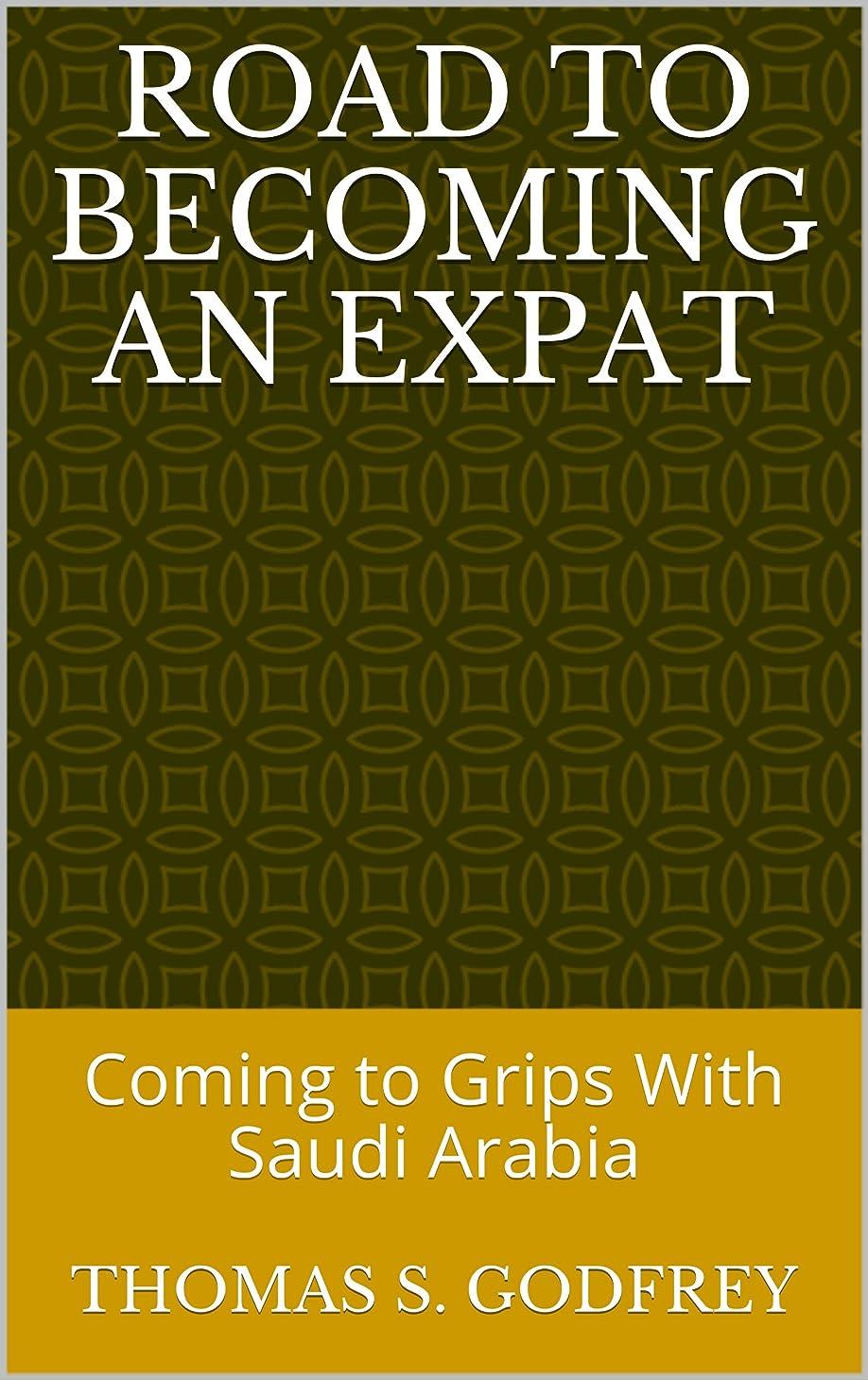兵器庫自分のために祈りRoad to Becoming an Expat: Coming to Grips With Saudi Arabia (Sandland Book 1) (English Edition)