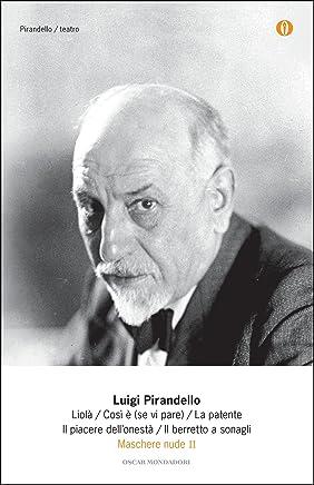 Maschere nude II: Liolà / Così è (se vi pare) / La patente / Il piacere dellonestà / Il berretto a sonagli (Maschere nude (Mondadori) Vol. 2)