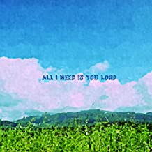 Best all i need is you lord Reviews