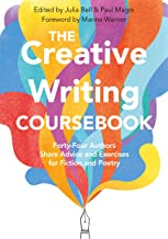 The Creative Writing Coursebook: 40 Authors Share Advice and Exercises for Fiction and Poetry