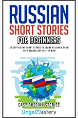 Russian Short Stories For Beginners: 20 Captivating Short Stories to Learn Russian & Grow Your Vocabulary the Fun Way! (Easy Russian Stories Book 1) Kindle Edition