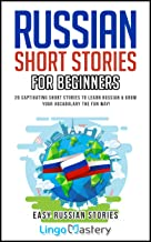 Russian Short Stories For Beginners: 20 Captivating Short Stories to Learn Russian & Grow Your Vocabulary the Fun Way! (Ea...