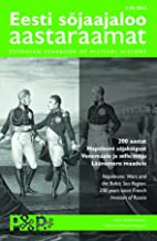 Estonian War History Yearbook 3 (9) 2013. 200 years since Napoleon s war campaign to Russia and its effects on the states ...