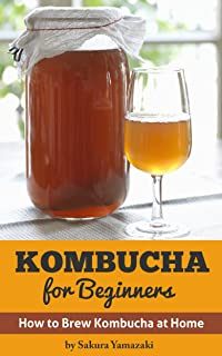 Kombucha: for Beginners: How to Make Kombucha at Home (Kombucha, Kombucha Recipes, How to Make Kombucha, Fermented Drinks, Fermented Tea, Kombucha Mushroom Book 1)