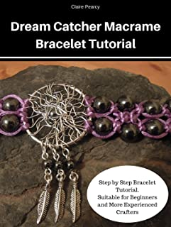 Macrame Tutorial: Hematite Dream Catcher Bracelet: Step by Step Bracelet Tutorial. Suitable for Beginners and More Experienced Crafters (Macrame Tutorials)